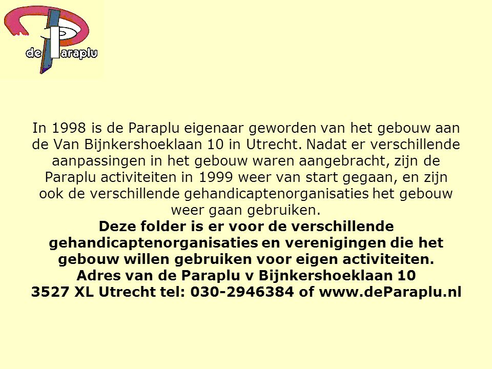 In 1998 is de Paraplu eigenaar geworden van het gebouw aan de Van Bijnkershoeklaan 10 in Utrecht.