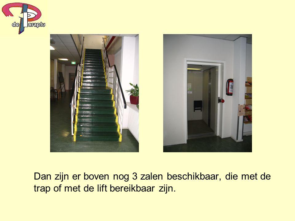 Dan zijn er boven nog 3 zalen beschikbaar, die met de trap of met de lift bereikbaar zijn.