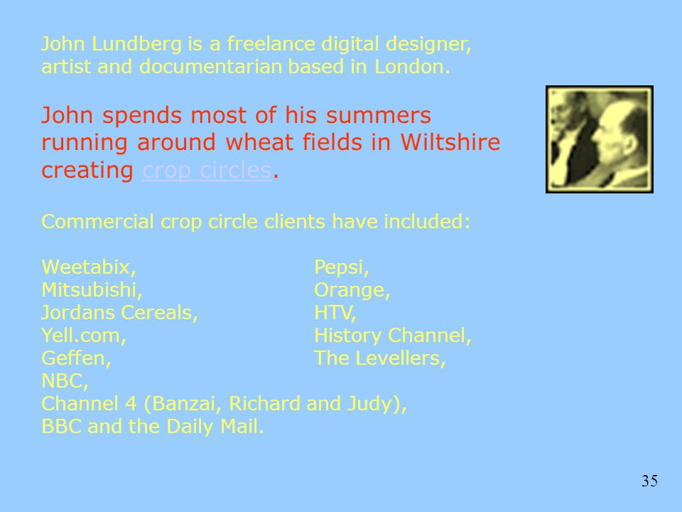 John Lundberg is a freelance digital designer, artist and documentarian based in London. John spends most of his summers running around wheat fields in Wiltshire creating crop circles.
