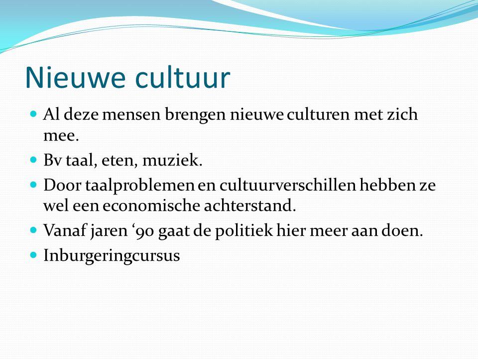 Nieuwe cultuur Al deze mensen brengen nieuwe culturen met zich mee.