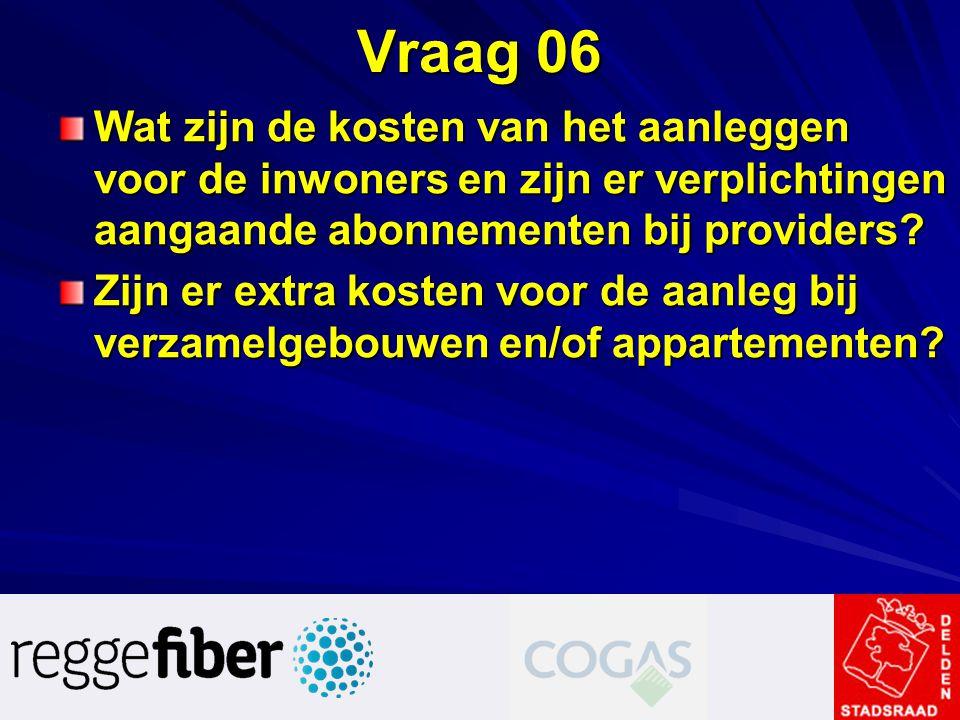 Vraag 06 Wat zijn de kosten van het aanleggen voor de inwoners en zijn er verplichtingen aangaande abonnementen bij providers