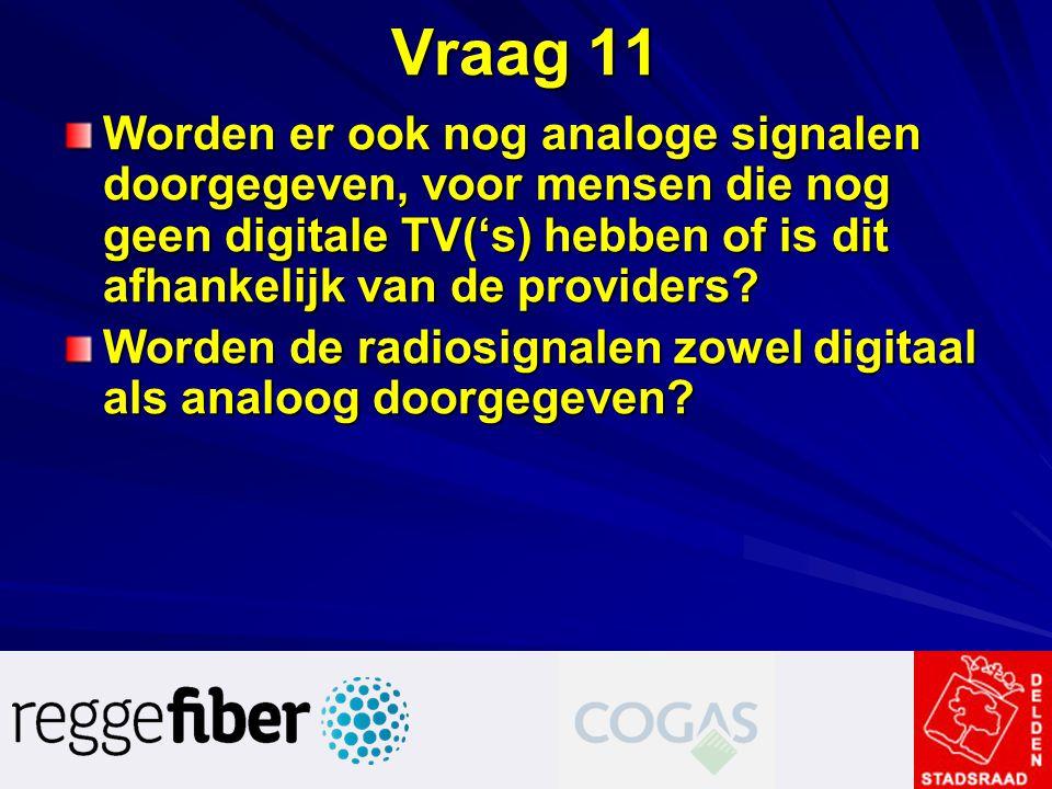 Vraag 11 Worden er ook nog analoge signalen doorgegeven, voor mensen die nog geen digitale TV('s) hebben of is dit afhankelijk van de providers