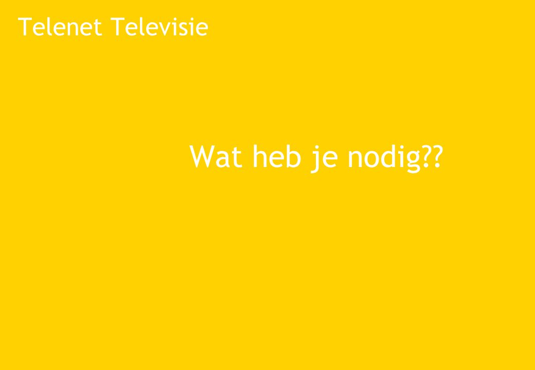 Telenet Televisie Wat heb je nodig