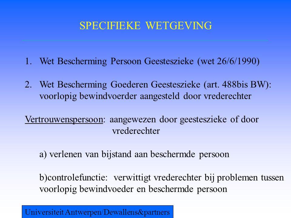 SPECIFIEKE WETGEVING Wet Bescherming Persoon Geesteszieke (wet 26/6/1990)