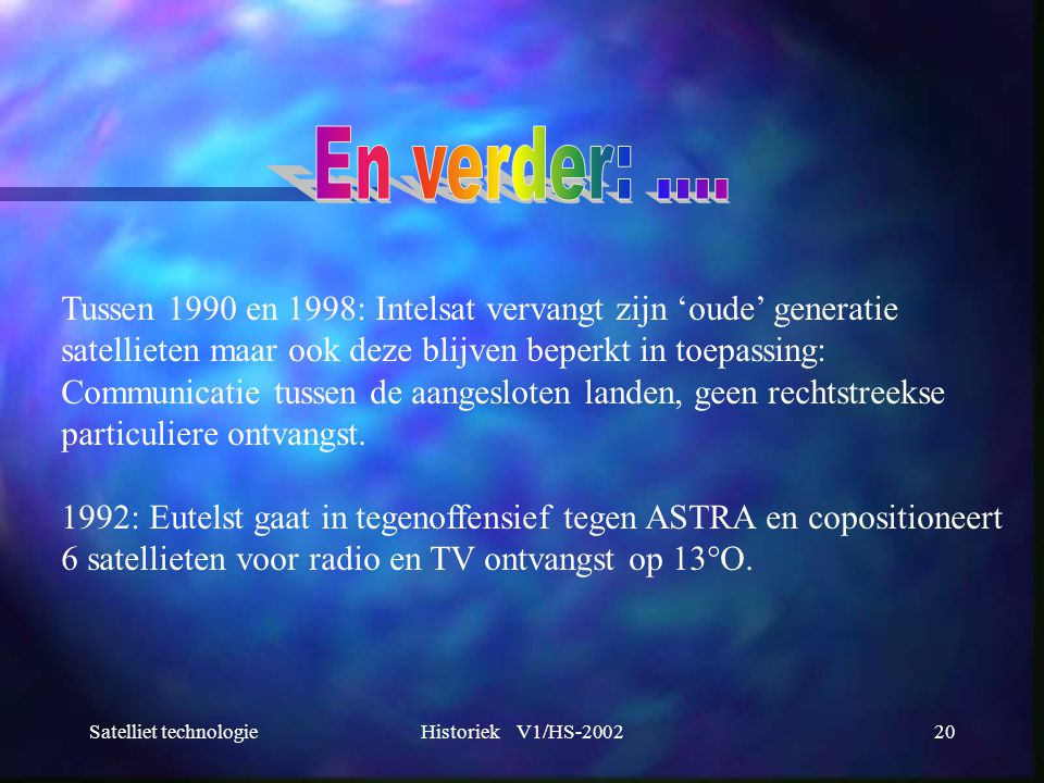 En verder: .... Tussen 1990 en 1998: Intelsat vervangt zijn 'oude' generatie. satellieten maar ook deze blijven beperkt in toepassing:
