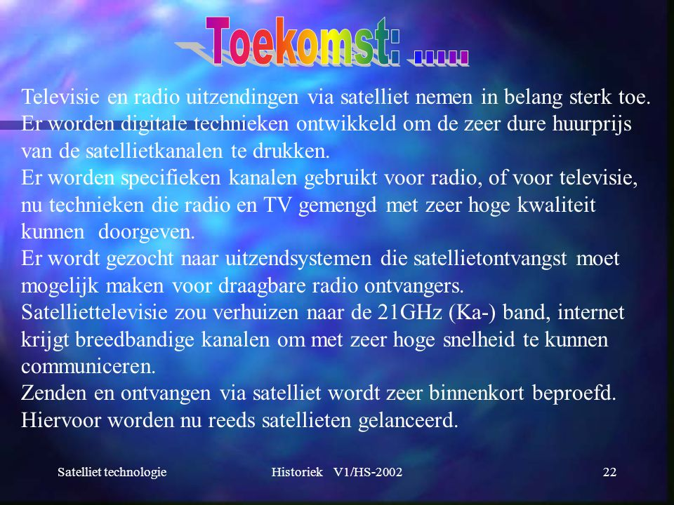 Toekomst: ..... Televisie en radio uitzendingen via satelliet nemen in belang sterk toe.