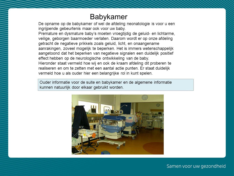 Babykamer De opname op de babykamer of wel de afdeling neonatologie is voor u een ingrijpende gebeurtenis maar ook voor uw baby.