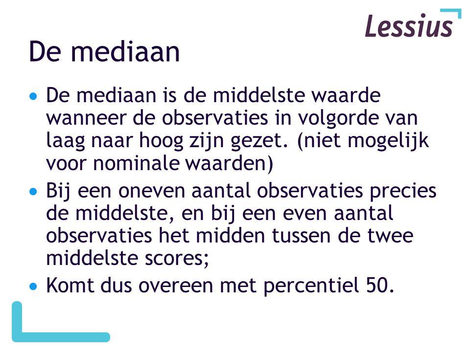 De mediaan De mediaan is de middelste waarde wanneer de observaties in volgorde van laag naar hoog zijn gezet. (niet mogelijk voor nominale waarden)