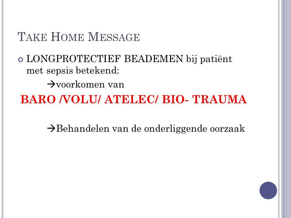 Take Home Message LONGPROTECTIEF BEADEMEN bij patiënt met sepsis betekend: voorkomen van. BARO /VOLU/ ATELEC/ BIO- TRAUMA.