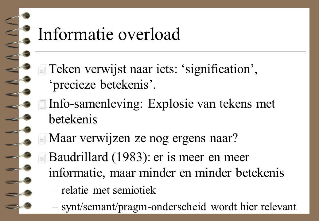 Informatie overload Teken verwijst naar iets: 'signification', 'precieze betekenis'. Info-samenleving: Explosie van tekens met betekenis.