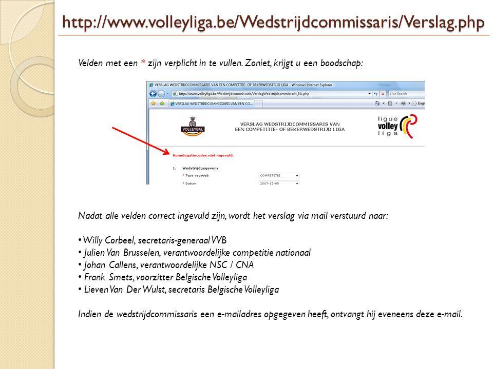 http://www.volleyliga.be/Wedstrijdcommissaris/Verslag.php Velden met een * zijn verplicht in te vullen. Zoniet, krijgt u een boodschap: