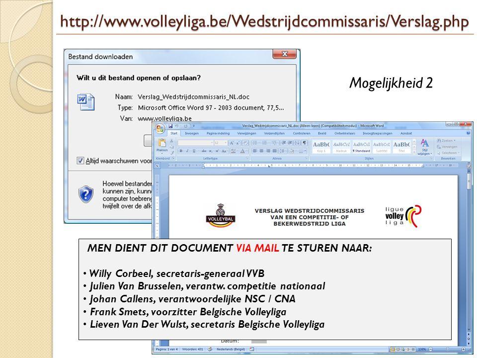 http://www.volleyliga.be/Wedstrijdcommissaris/Verslag.php Mogelijkheid 2. MEN DIENT DIT DOCUMENT VIA MAIL TE STUREN NAAR: