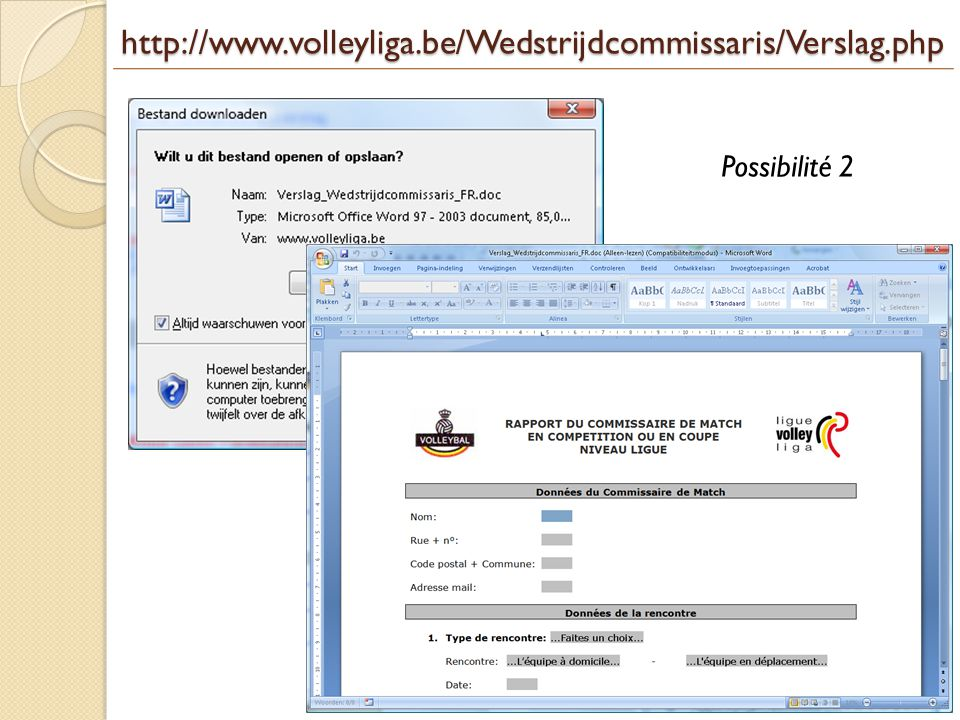 http://www.volleyliga.be/Wedstrijdcommissaris/Verslag.php Possibilité 2