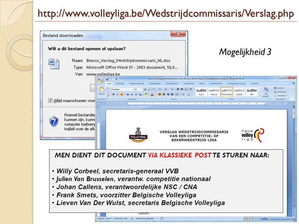 http://www.volleyliga.be/Wedstrijdcommissaris/Verslag.php Mogelijkheid 3. MEN DIENT DIT DOCUMENT VIA KLASSIEKE POST TE STUREN NAAR: