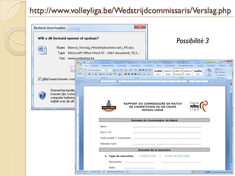 http://www.volleyliga.be/Wedstrijdcommissaris/Verslag.php Possibilité 3