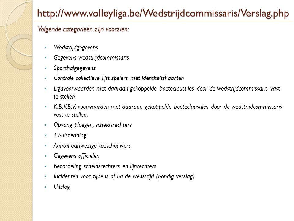 http://www.volleyliga.be/Wedstrijdcommissaris/Verslag.php Volgende categorieën zijn voorzien: Wedstrijdgegevens.