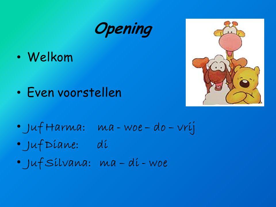Opening Welkom Even voorstellen Juf Harma: ma - woe – do – vrij
