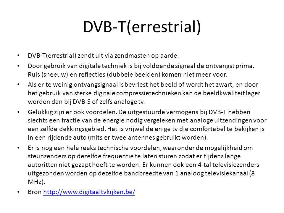 DVB-T(errestrial) DVB-T(errestrial) zendt uit via zendmasten op aarde.