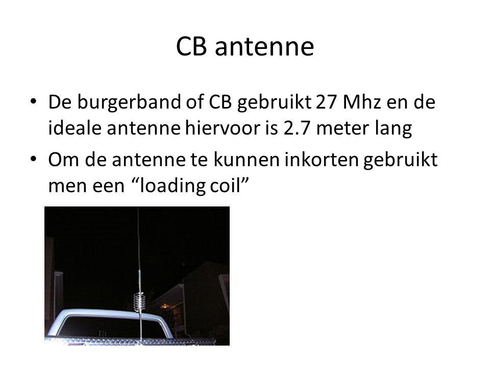 CB antenne De burgerband of CB gebruikt 27 Mhz en de ideale antenne hiervoor is 2.7 meter lang.