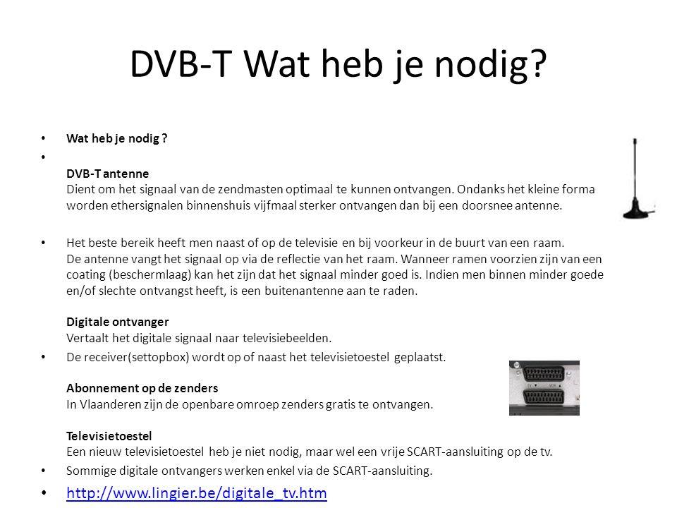 DVB-T Wat heb je nodig http://www.lingier.be/digitale_tv.htm
