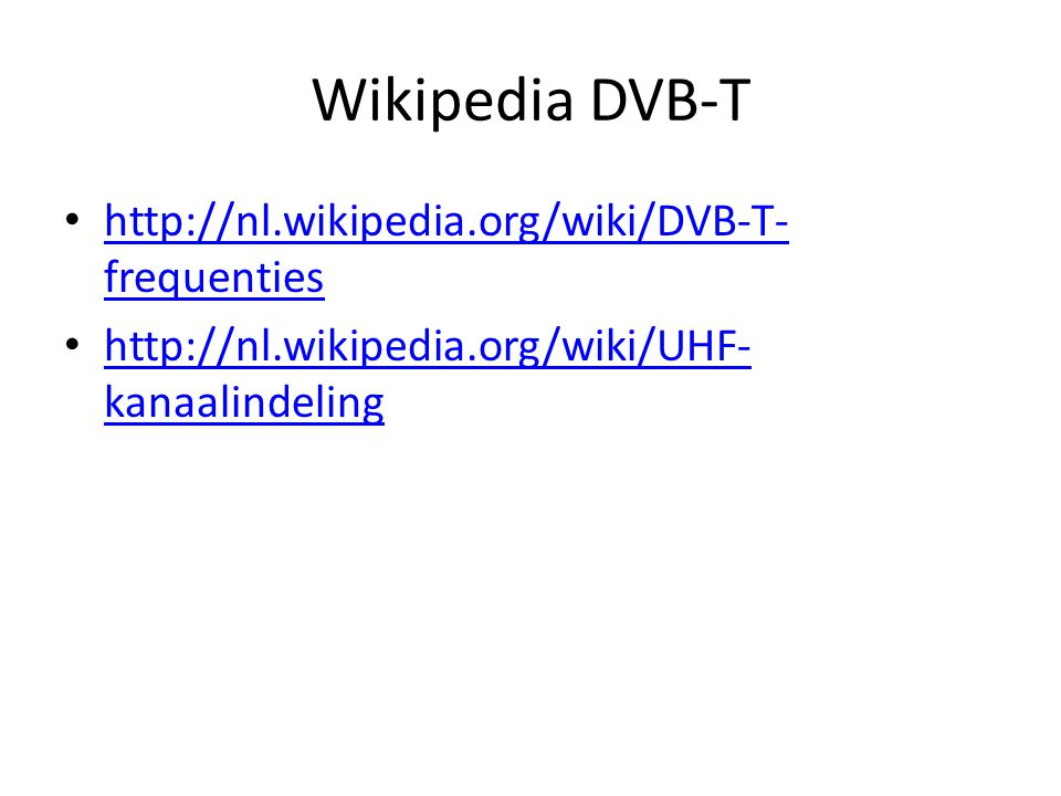 Wikipedia DVB-T http://nl.wikipedia.org/wiki/DVB-T-frequenties