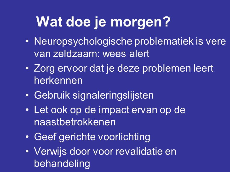 Wat doe je morgen Neuropsychologische problematiek is vere van zeldzaam: wees alert. Zorg ervoor dat je deze problemen leert herkennen.