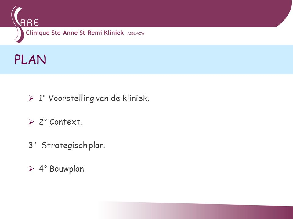 PLAN 1° Voorstelling van de kliniek. 2° Context. 3° Strategisch plan.