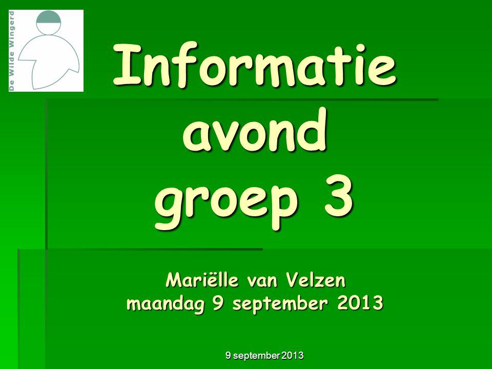 Informatie avond groep 3 Mariëlle van Velzen maandag 9 september 2013