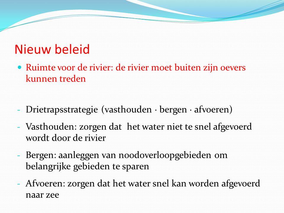 Nieuw beleid Ruimte voor de rivier: de rivier moet buiten zijn oevers kunnen treden. Drietrapsstrategie (vasthouden · bergen · afvoeren)