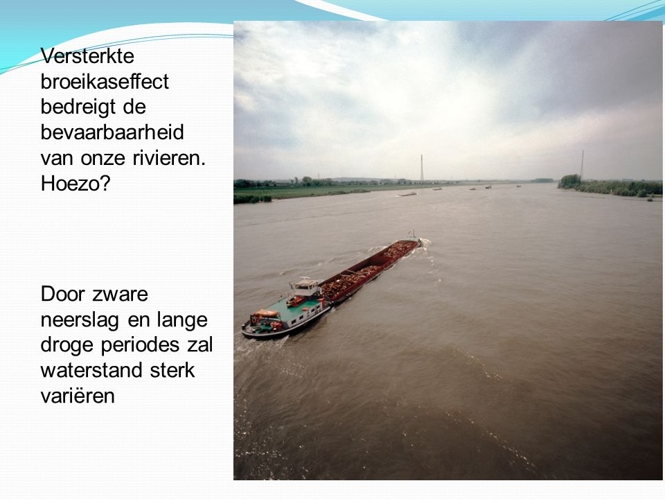 Versterkte broeikaseffect bedreigt de bevaarbaarheid van onze rivieren