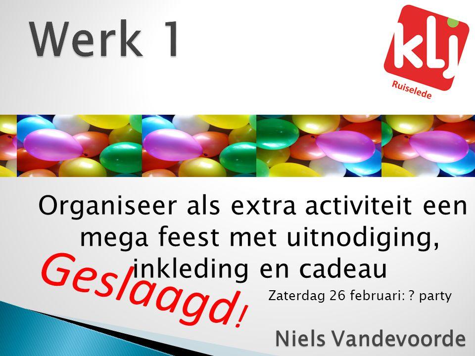 Werk 1 Organiseer als extra activiteit een mega feest met uitnodiging, inkleding en cadeau. Zaterdag 26 februari: party.