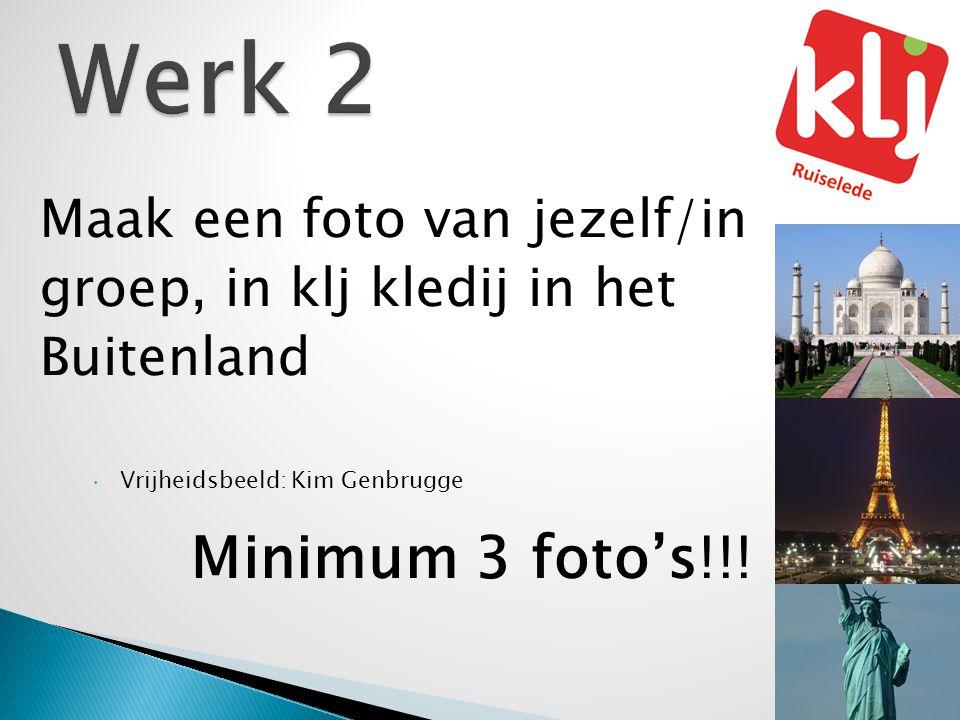 Werk 2 Minimum 3 foto's!!! Maak een foto van jezelf/in