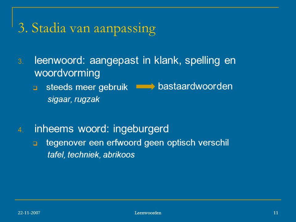 3. Stadia van aanpassing leenwoord: aangepast in klank, spelling en woordvorming. steeds meer gebruik.