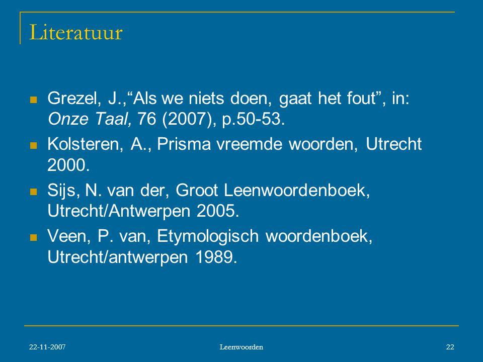Literatuur Grezel, J., Als we niets doen, gaat het fout , in: Onze Taal, 76 (2007), p.50-53. Kolsteren, A., Prisma vreemde woorden, Utrecht 2000.