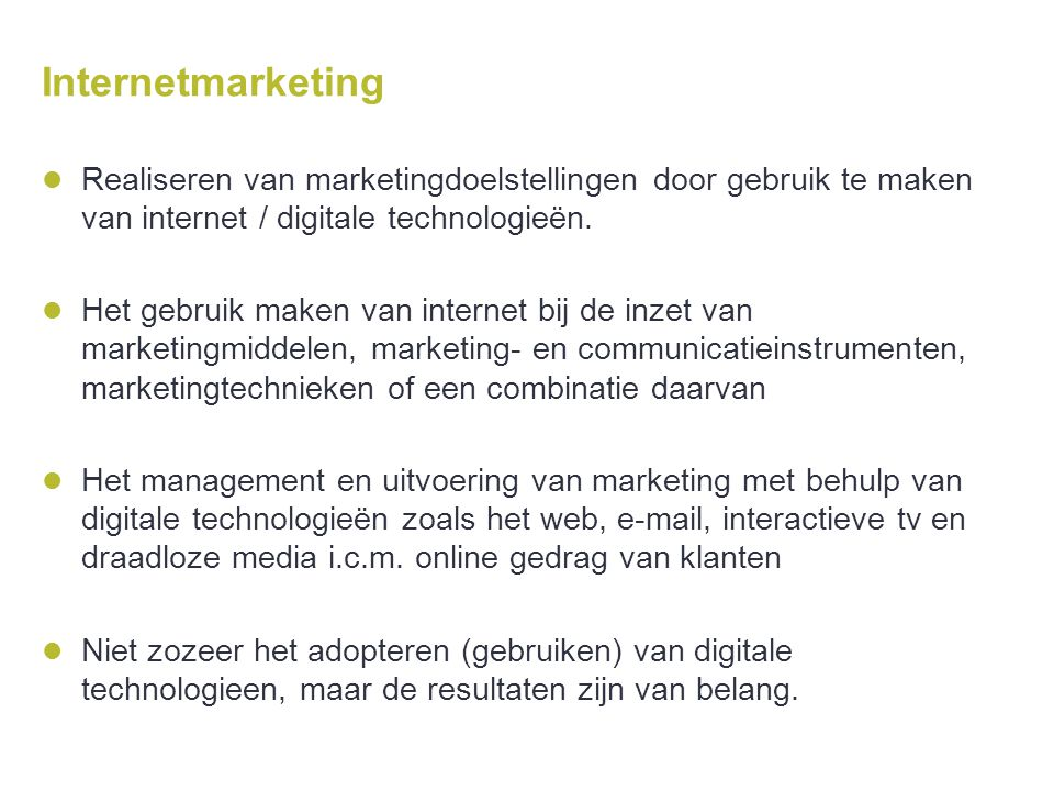 Internetmarketing Realiseren van marketingdoelstellingen door gebruik te maken van internet / digitale technologieën.