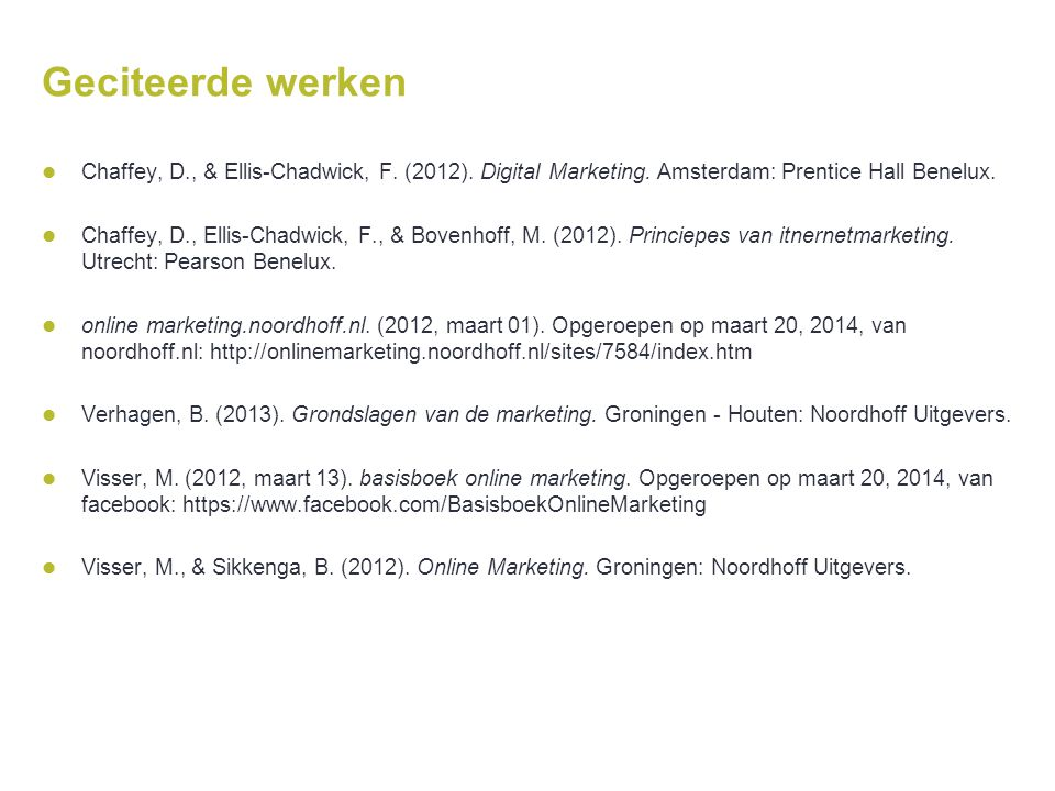 Geciteerde werken Chaffey, D., & Ellis-Chadwick, F. (2012). Digital Marketing. Amsterdam: Prentice Hall Benelux.