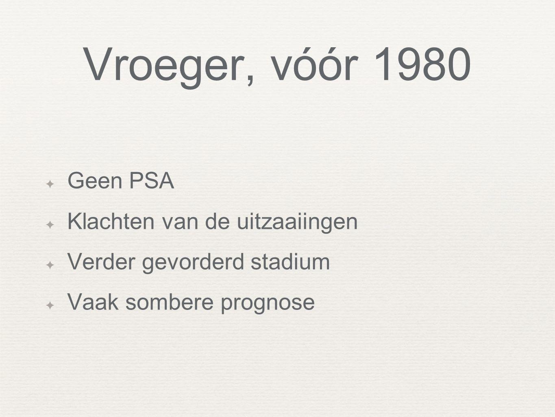 Vroeger, vóór 1980 Geen PSA Klachten van de uitzaaiingen