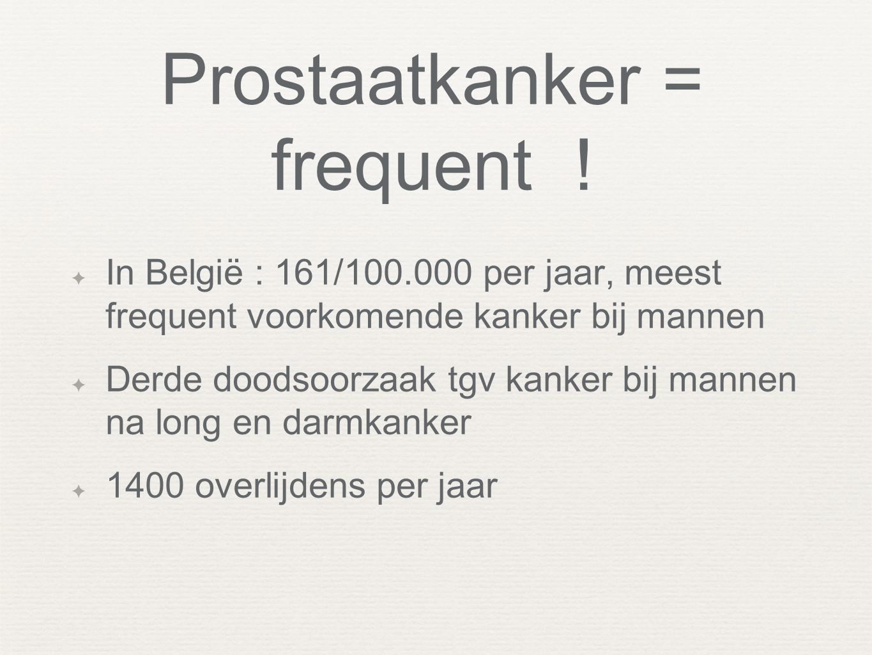 Prostaatkanker = frequent !