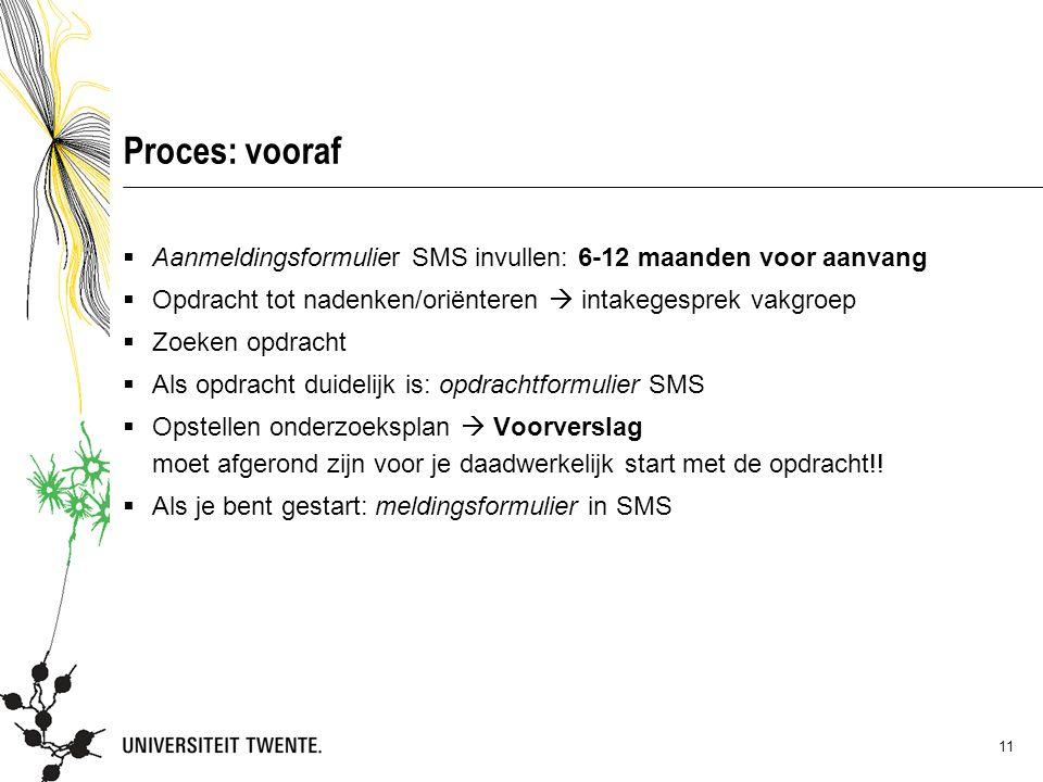 05 maart 2013 Proces: vooraf. Aanmeldingsformulier SMS invullen: 6-12 maanden voor aanvang.