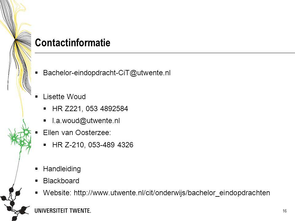 05 maart 2013 Contactinformatie. Bachelor-eindopdracht-CiT@utwente.nl. Lisette Woud. HR Z221, 053 4892584.
