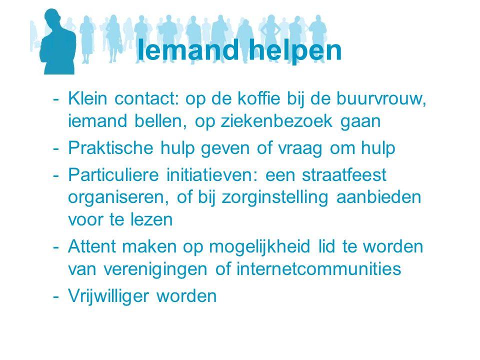 Iemand helpen Klein contact: op de koffie bij de buurvrouw, iemand bellen, op ziekenbezoek gaan. Praktische hulp geven of vraag om hulp.