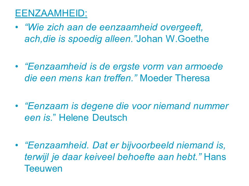 Eenzaam is degene die voor niemand nummer een is. Helene Deutsch