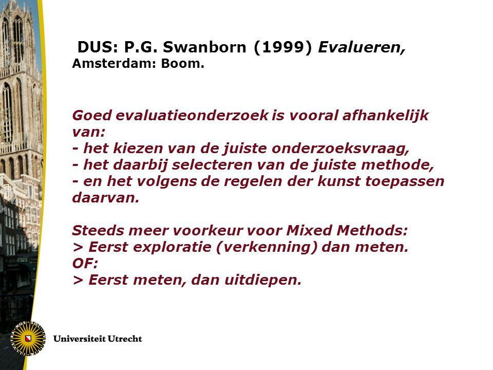 DUS: P. G. Swanborn (1999) Evalueren, Amsterdam: Boom