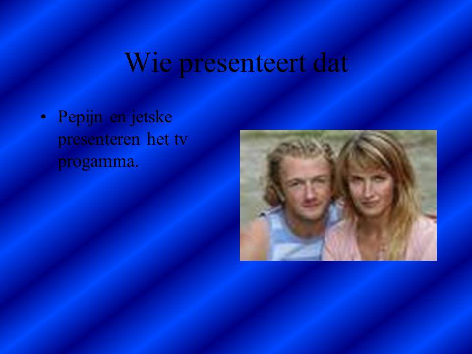 Wie presenteert dat Pepijn en jetske presenteren het tv progamma.