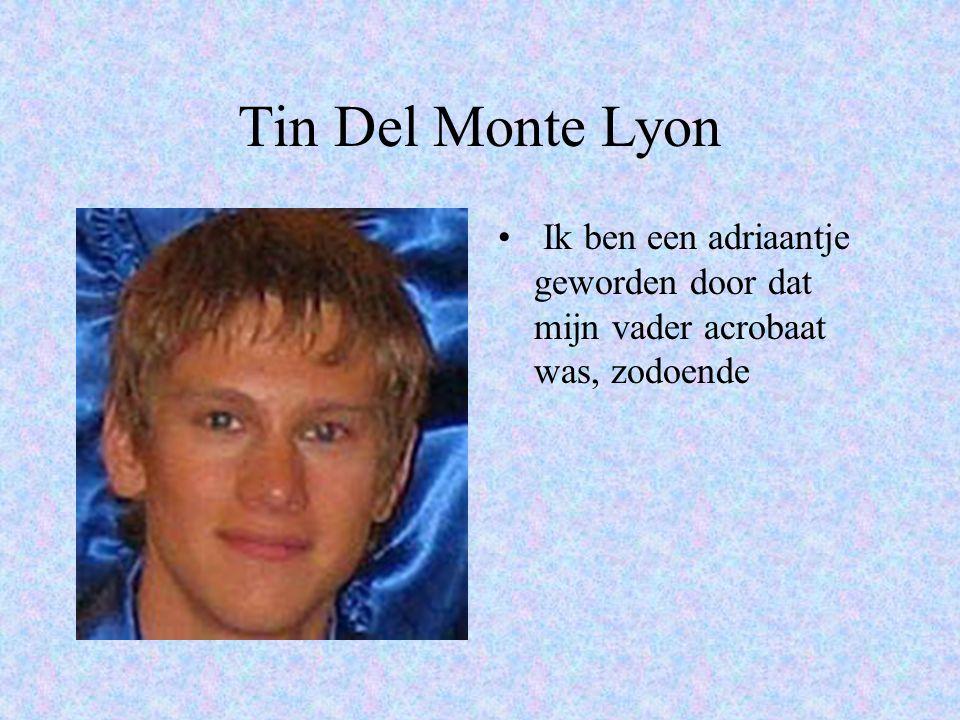 Tin Del Monte Lyon Ik ben een adriaantje geworden door dat mijn vader acrobaat was, zodoende