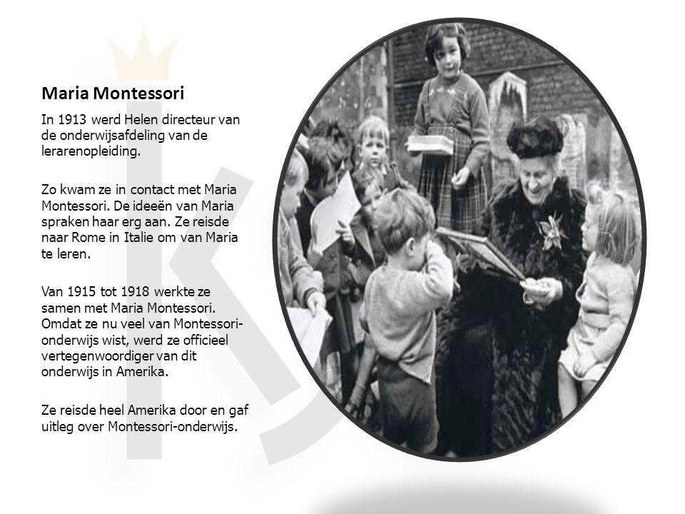 Maria Montessori In 1913 werd Helen directeur van de onderwijsafdeling van de lerarenopleiding.