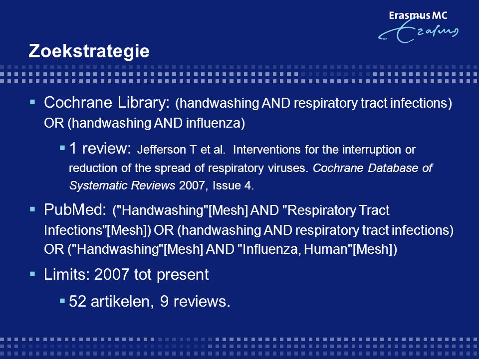 Zoekstrategie Cochrane Library: (handwashing AND respiratory tract infections) OR (handwashing AND influenza)