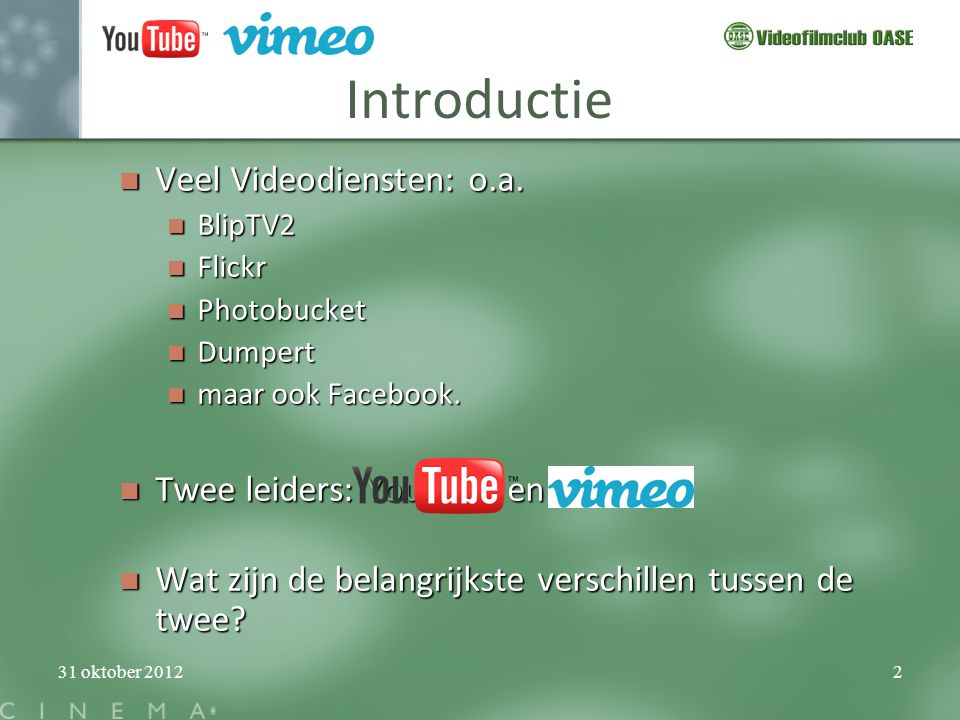 Introductie Veel Videodiensten: o.a. Twee leiders: YouTube en Vimeo.