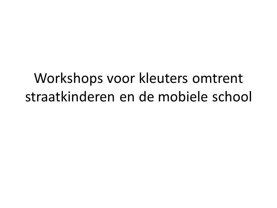 Workshops voor kleuters omtrent straatkinderen en de mobiele school