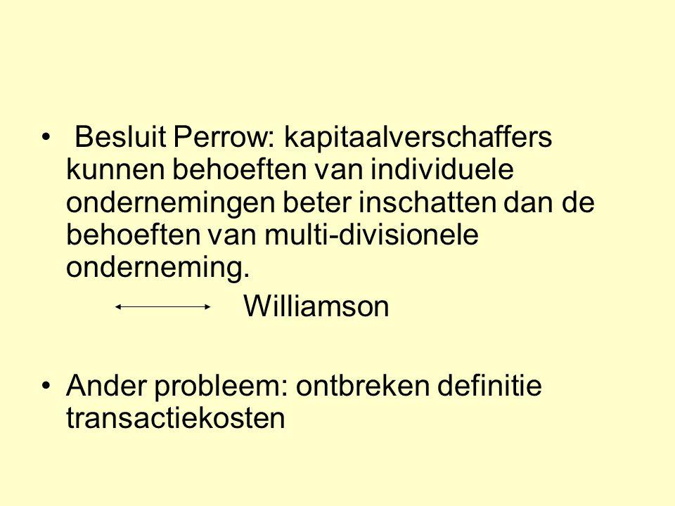 Besluit Perrow: kapitaalverschaffers kunnen behoeften van individuele ondernemingen beter inschatten dan de behoeften van multi-divisionele onderneming.